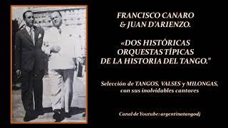 FRANCISCO CANARO & JUAN D'ARIENZO: TANGOS, VALSES & MILONGAS