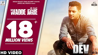 WADDE JIGRE (Full Song) Himmat Sandhu | DSP Dev | Dev Kharoud | New Punjabi Song 2019