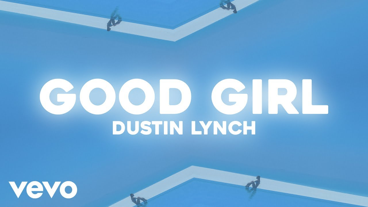 Dustin Lynch Good Girl Lyric Video Youtube