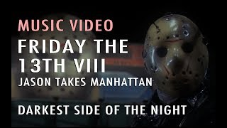 Music Video: Darkest Side of the Night (Friday the 13th Part VIII: Jason Takes Manhattan)