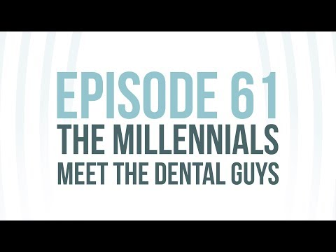 """Episode 61: """"The Millennials Meet The Dental Guys"""""""