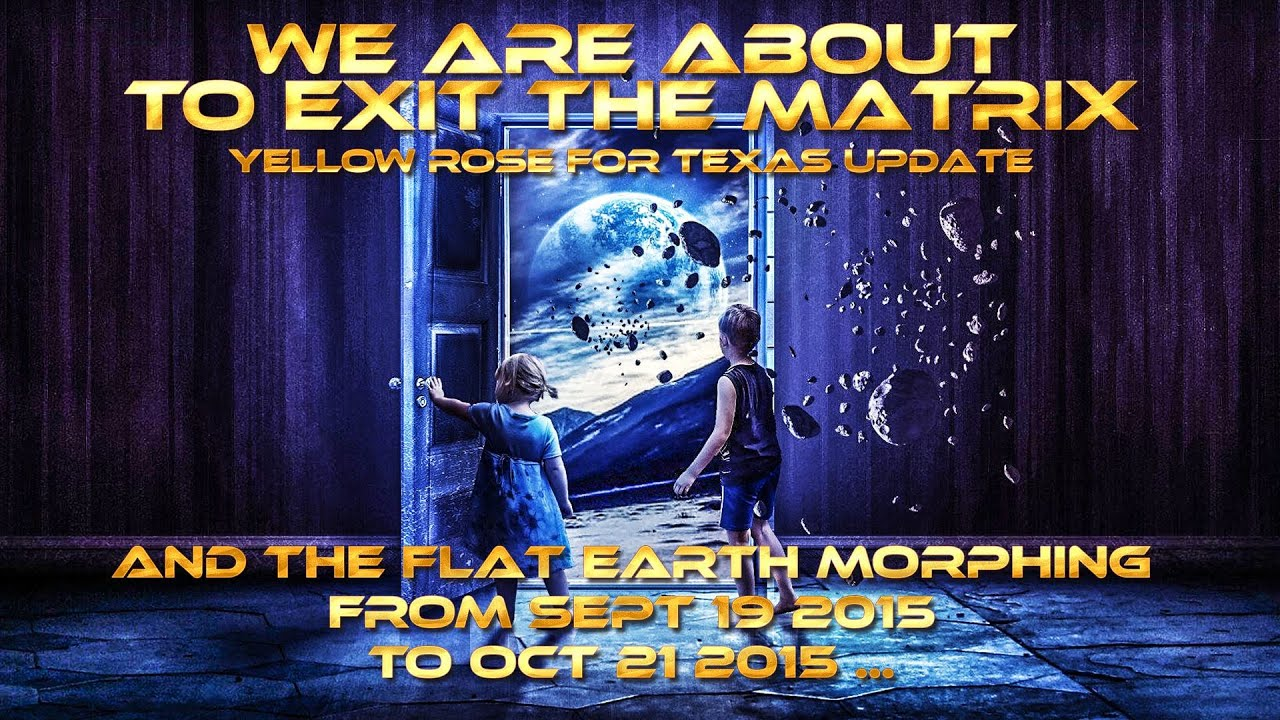 We are about to Exit the Matrix & The Flat Earth Morphing until October 21 2015