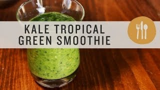 Kale Tropical Green Smoothie   Superfoods