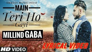 Main Teri Ho Gayi - Millind Gaba | Lyrical Video | Latest Punjabi Song 2017
