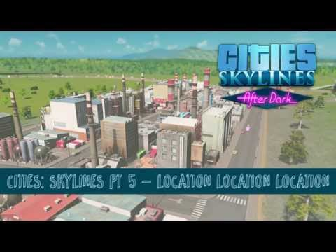 Cities: Skylines After Dark DLC - Part 6: Location Location Location |