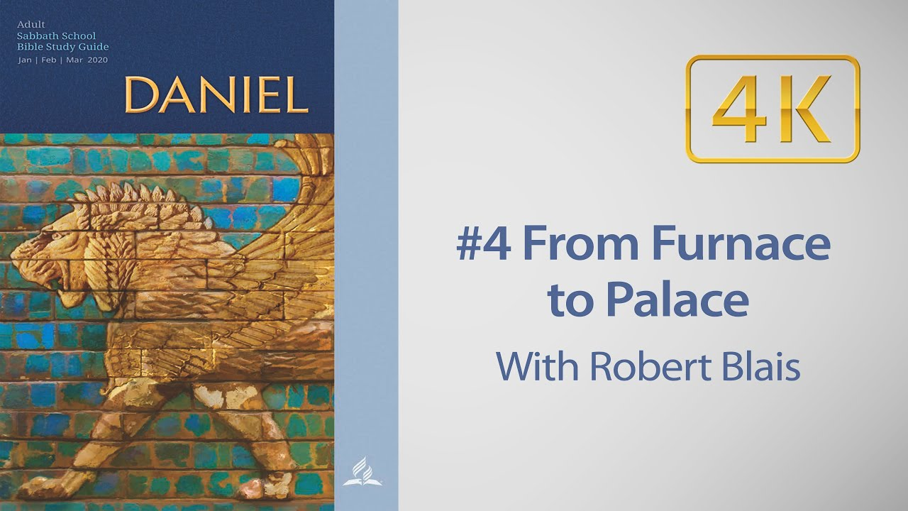AD Sabbath School #4 Daniel 3 From Furnace to Palace with Robert Blais