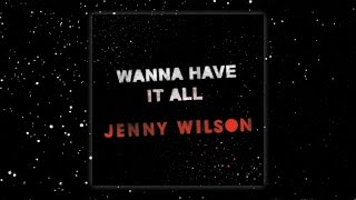 Jenny Wilson - Wanna Have It All (Official Audio)