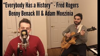 """Everybody Has a History"" - Benny Benack III & Adam Moezinia (Mister Rogers Neighborhood Cover)"