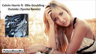 Calvin Harris - Outside ft. Ellie Goulding (Tombs Remix)