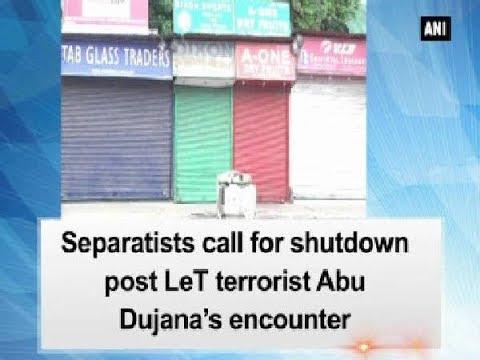 Separatists call for shutdown post LeT terrorist Abu Dujana's encounter - Jammu and Kashmir News