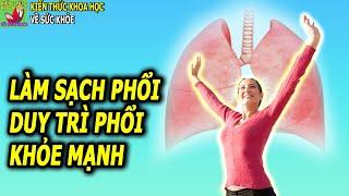 Cách làm sạch phổi từ trong ra ngoài giúp ngăn ngừa bệnh phổi