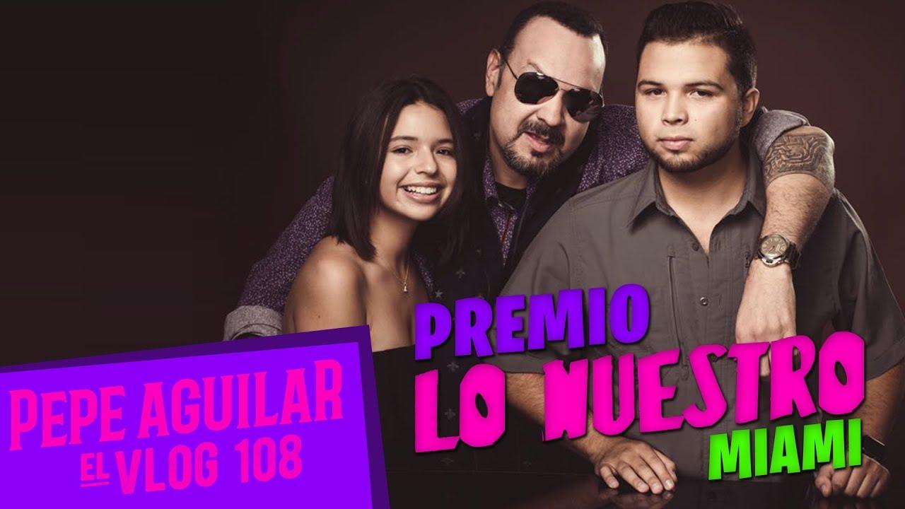 PEPE AGUILAR - EL VLOG 108 - PREMIO LO NUESTRO - MIAMI