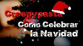 Loquendo Creepypasta Como Celebrar la Navidad