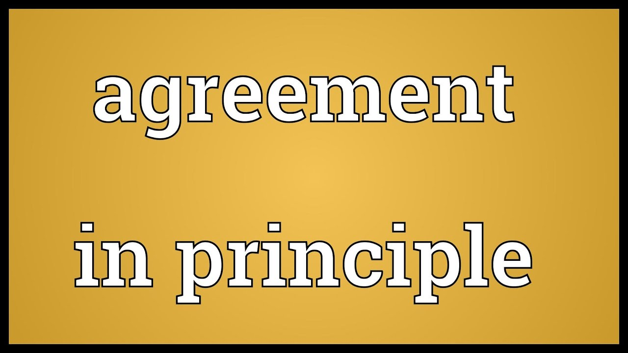 Agreement in principle meaning youtube agreement in principle meaning platinumwayz