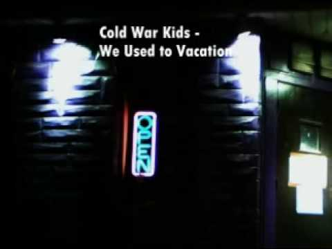 Songs you should listen to: Cold War Kids - We Used to Vacation Mp3