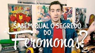 QUAL O SEGREDO DO FEROMONAS?
