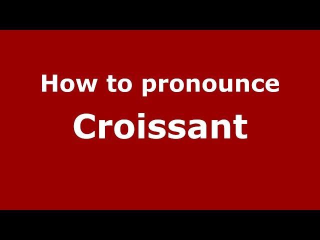 How to pronounce Croissant (French/France) - PronounceNames.com