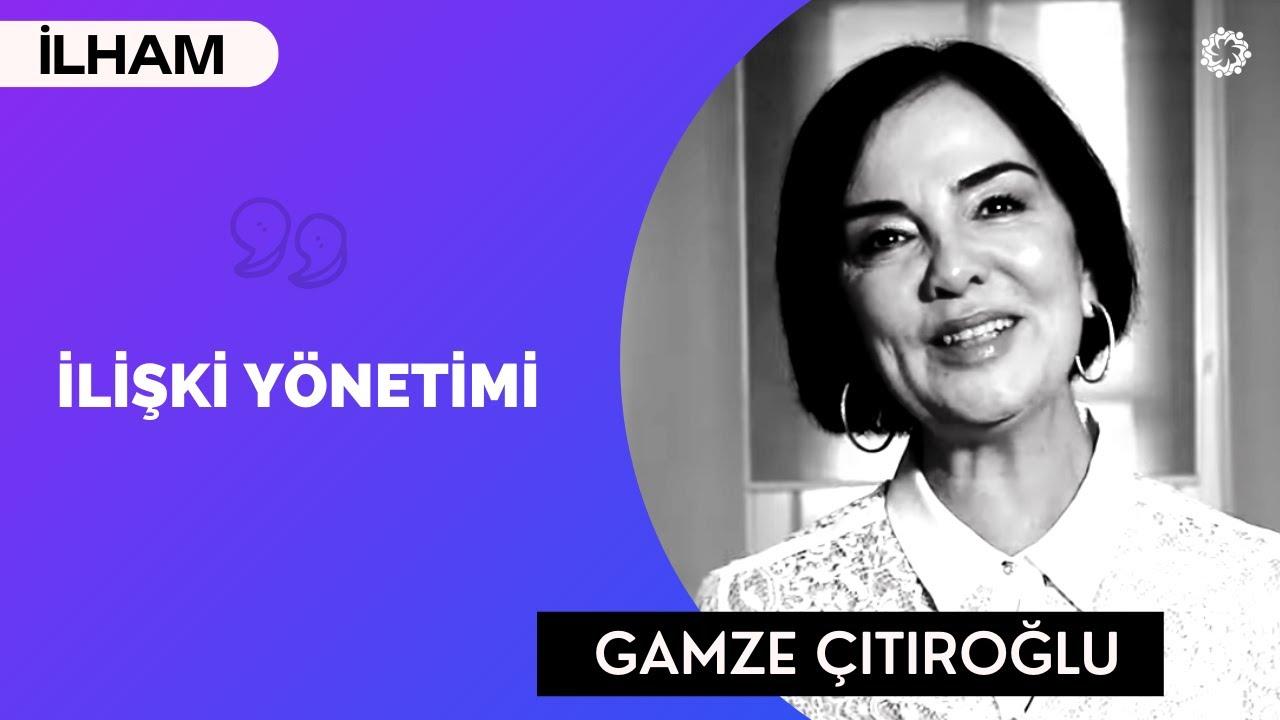 İLİŞKİ YÖNETİMİ KONUSUNA ÖNEM VERİN! - Gamze Çıtıroğlu