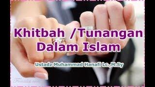 Khitbah Atau Pertunangan Dalam Islam - Ustadz Muhammad Hanafi Lc.,M.Pd