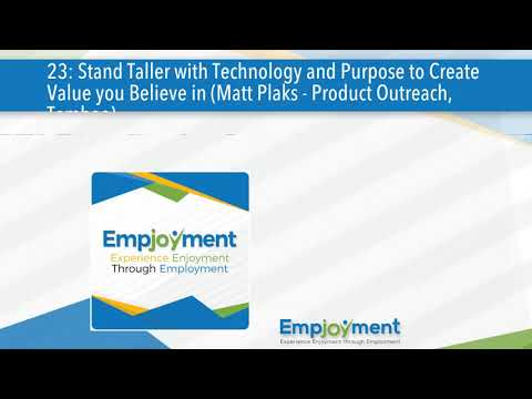 23: Stand Taller with Technology and Purpose to Create Value you Believe in (Matt Plaks - Produ