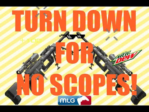 Turn Down For No Scopes