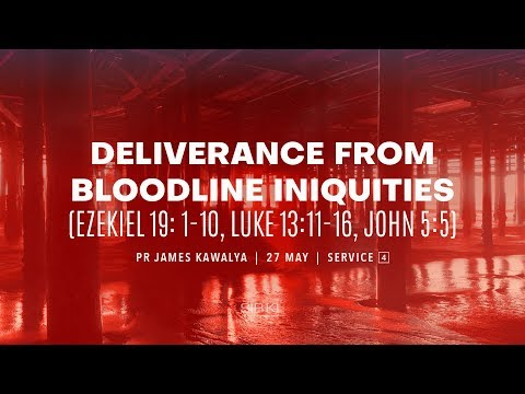Deliverance From Bloodline Iniquities - Pr James Kawalya // 27 May 2018