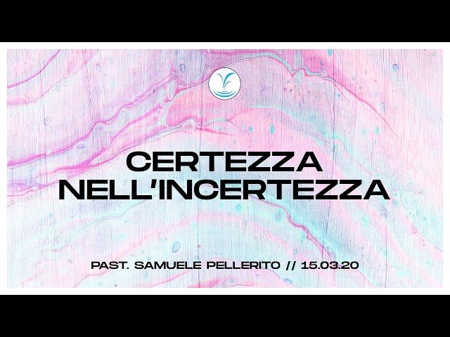 Certezza nell'incertezza - Past. Samuele Pellerito