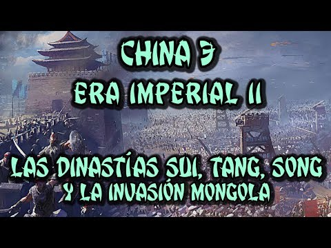 CHINA 3: Era Imperial (Parte 2) - Dinastías Sui, Tang, Song y la invasión mongola