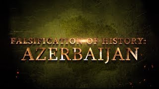 FALSIFICATION OF HISTORY: AZERBAIJAN