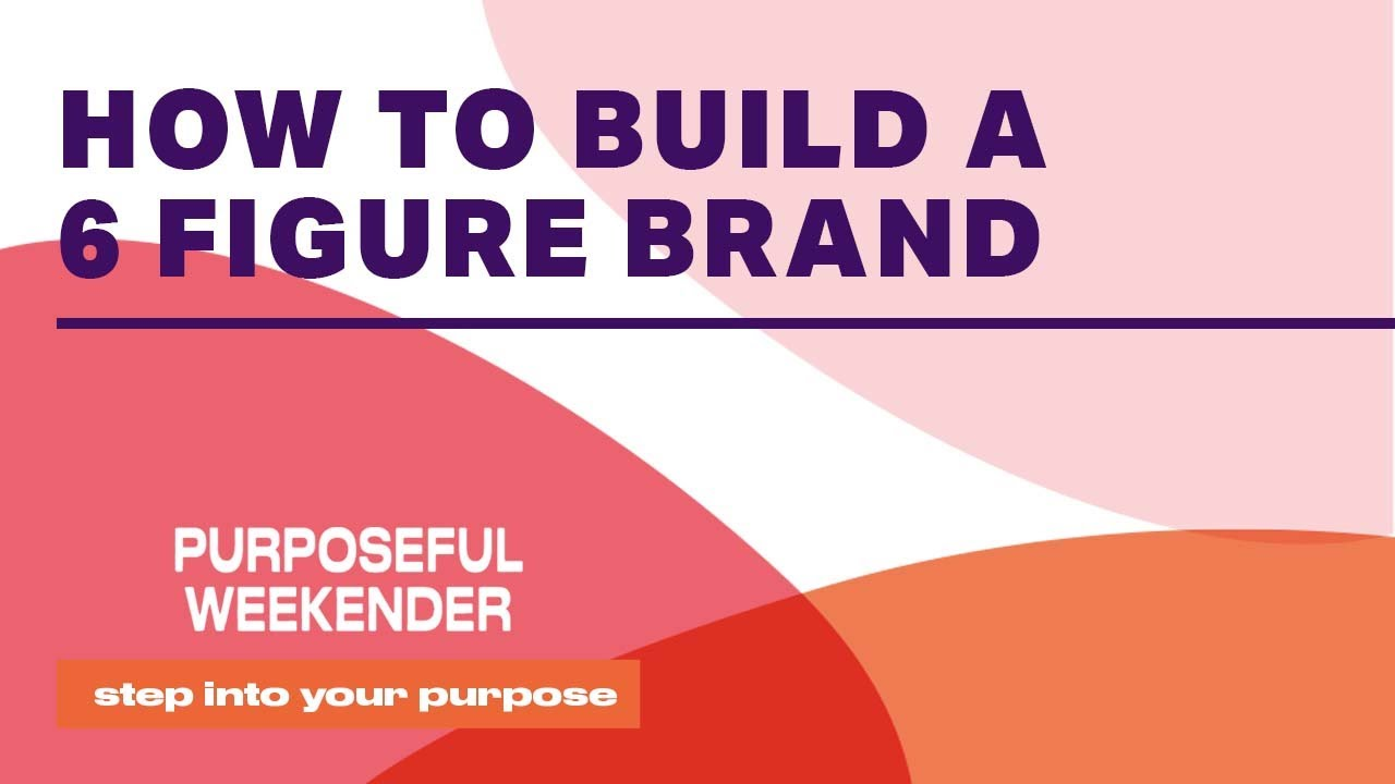 HOW TO BUILD A 6 FIGURE BUSINESS - PURPOSEFUL WEEKENDER