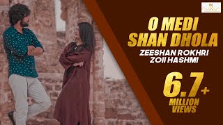 O Medi Shan Dhola (Main Kasmain Rulda Wadan) (Official Video ) Zeeshan Rokhri & Zoii Hashmi 2021