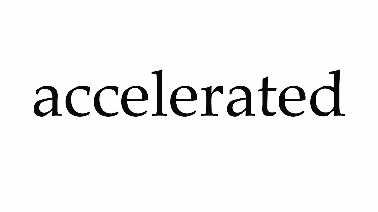 How to Pronounce accelerated