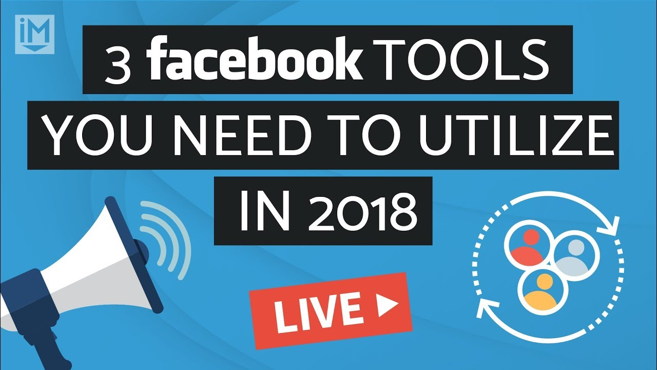 3 Facebook Tools You Need to Utilize in 2018