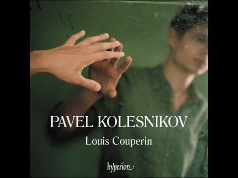Louis Couperin - Dances from the Bauyn Manuscript - Pavel Kolesnikov (piano)