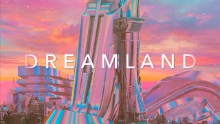 DREAMLAND - A Pure Chillwave Synthwave Cyber Mix Special