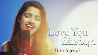 Love You Zindagi - Female Cover Version by @VoiceOfRitu | Ritu Agarwal