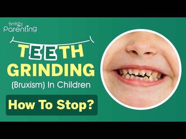 Teeth Grinding Bruxism In Kids Reasons Signs Treatment