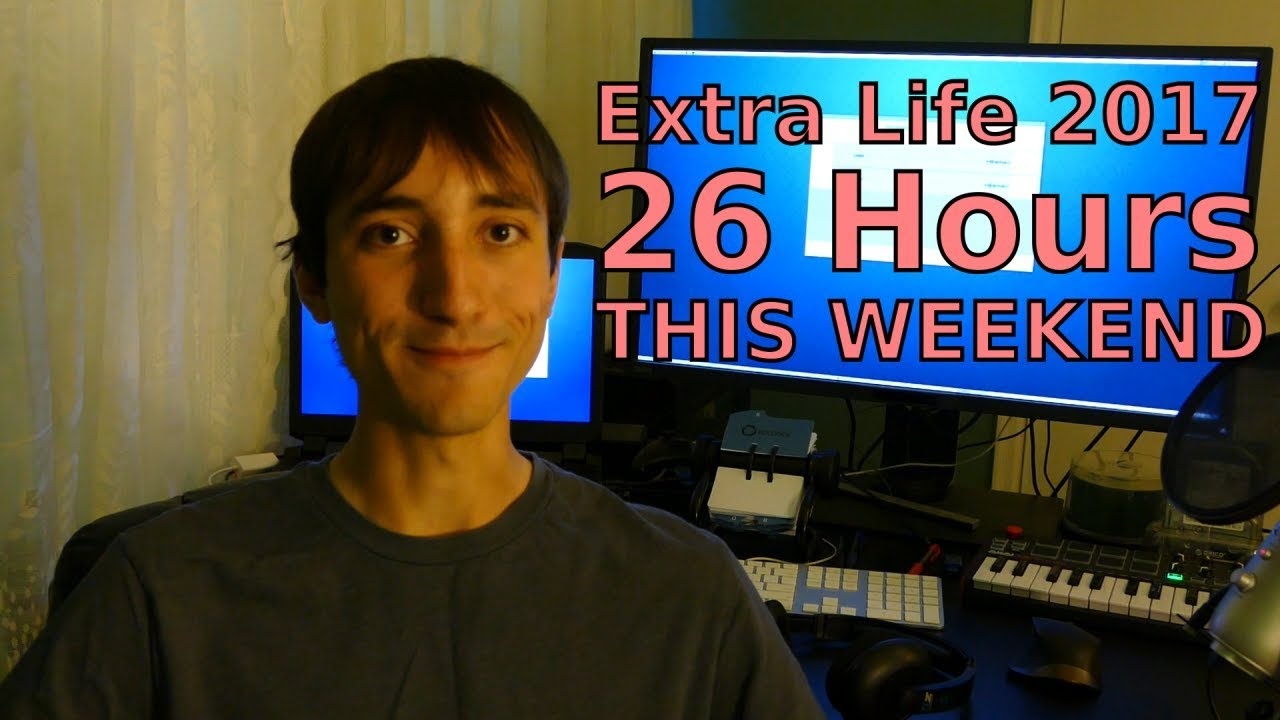 26-hour Livestream THIS WEEKEND (Extra Life 2017)