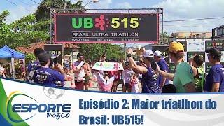 Episódio 2: Maior triatlhon do Brasil: UB515!
