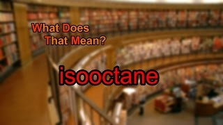 What does isooctane mean?