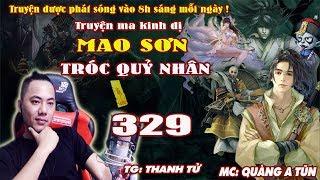 Mao Sơn Tróc Quỷ Nhân [ Tập 329 ] Người Chết Hồi Sinh - Truyện ma pháp sư- Quàng A Tũn