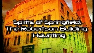 Spirits of Springfield - The Robertson Building Haunting