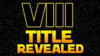 STAR WARS EPISODE 8 TITLE REVEALED! - THE LAST JEDI