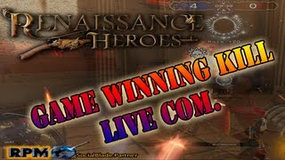 Renaissance Heroes - GAME WINNING KILL! - Live Com
