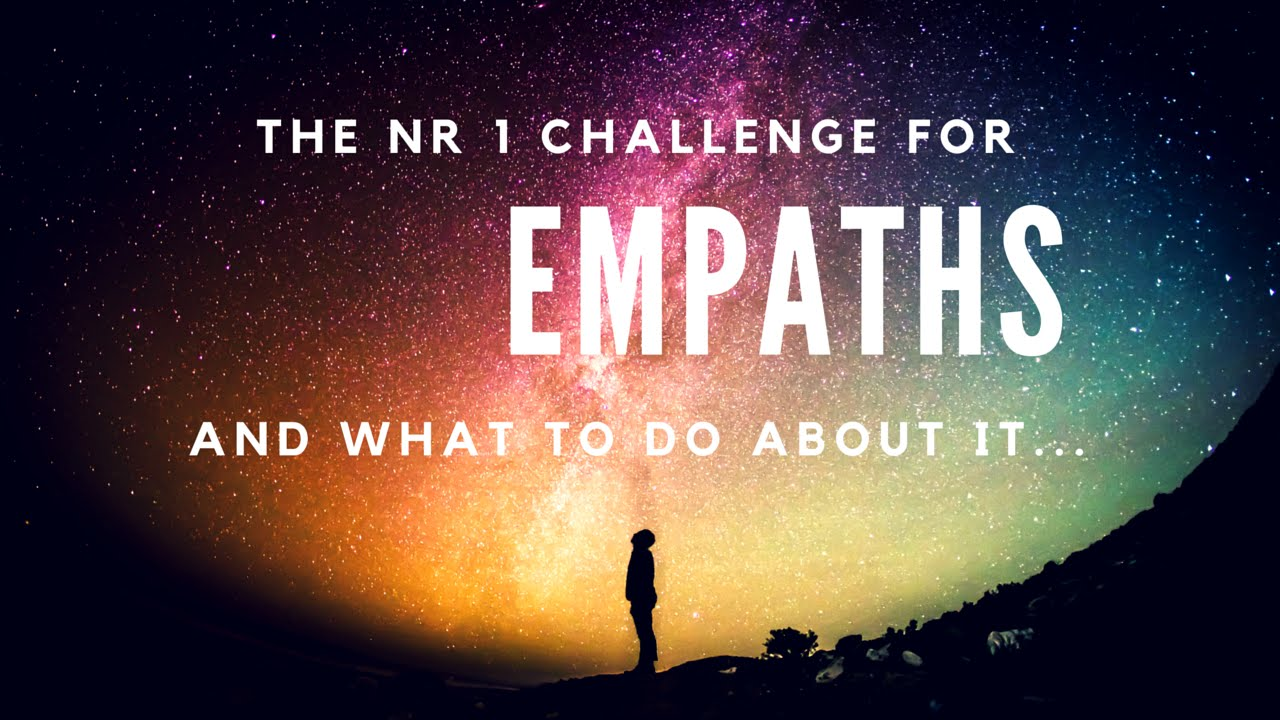 The Nr 1 Challenge For Empaths, Highly Sensitive People or so called  Lightworkers