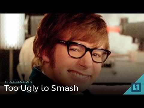 Level1 News May 9 2018: Too Ugly to Smash
