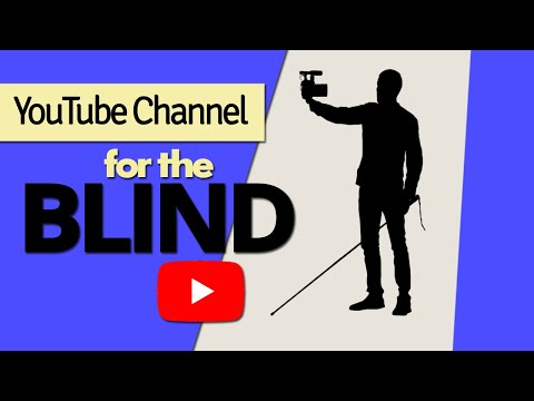 Creating A YouTube Channel For The Blind And Visually Impaired