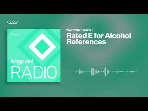 Rated E For Alcohol Reference | Waypoint Radio: Episode 262