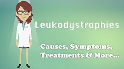 Leukodystrophies - Causes, Symptoms, Treatments & More…