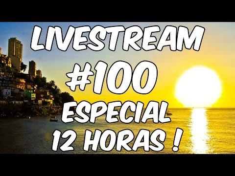 LIVESTREAM #100 ESPECIAL 12 HORAS ! OMG *.*